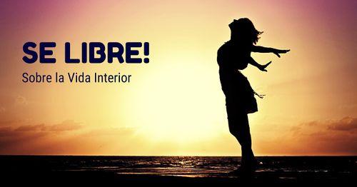 Se Libre, sobre la Vida Interior. Charla On line